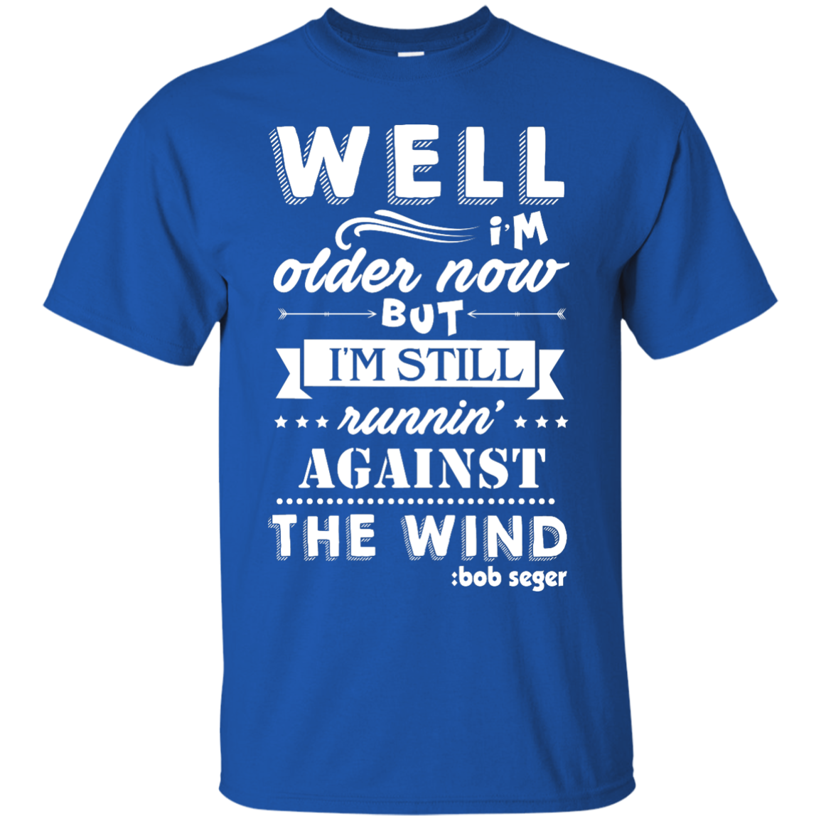 image 246px Bob Seger: I'm Older Now But I'm Still Running Against The Wind T Shirts