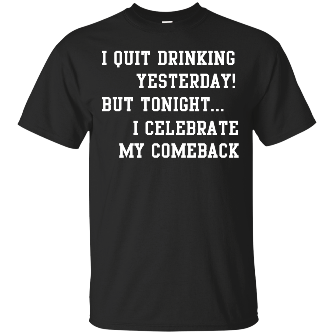 image 28px I Quit Drinking Yesterday But Tonight I Celebrate My Comeback T Shirt