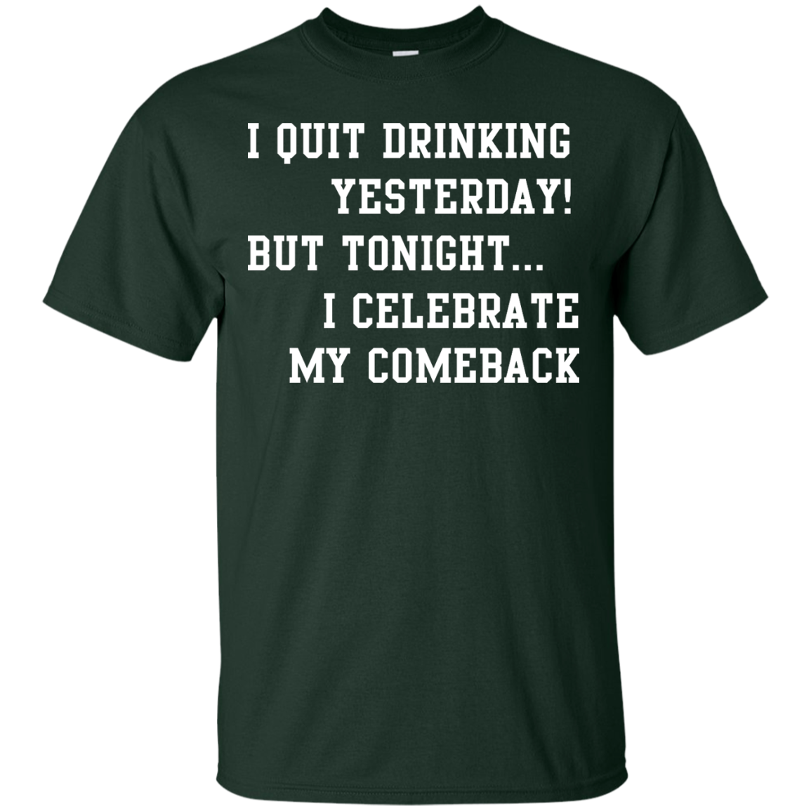 image 29px I Quit Drinking Yesterday But Tonight I Celebrate My Comeback T Shirt