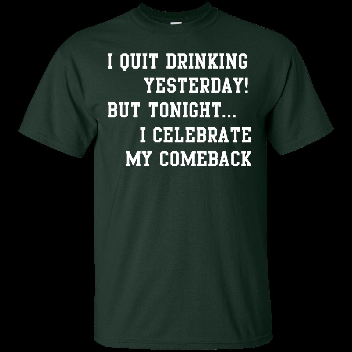 image 29px I Quit Drinking Yesterday But Tonight I Celebrate My Comeback T Shirt