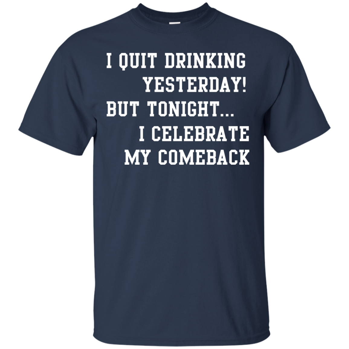 image 30px I Quit Drinking Yesterday But Tonight I Celebrate My Comeback T Shirt