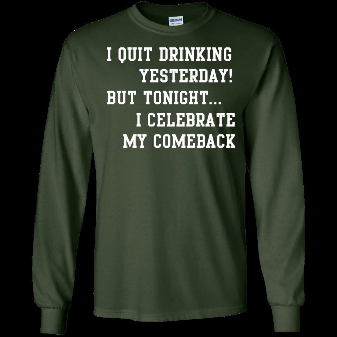 image 32px I Quit Drinking Yesterday But Tonight I Celebrate My Comeback T Shirt