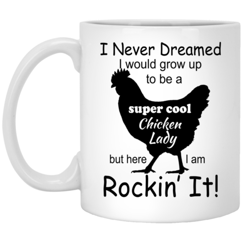 image 332 490x490px I Never Dreamed I Would Grow Up To Be A Chicken Lady Mug Coffee