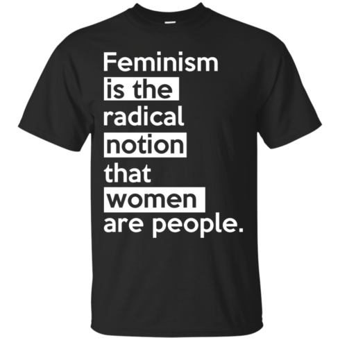 image 338 490x490px Feminism is the radical notion that women people T Shirts