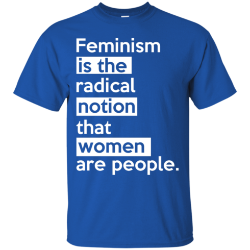 image 340 490x490px Feminism is the radical notion that women people T Shirts