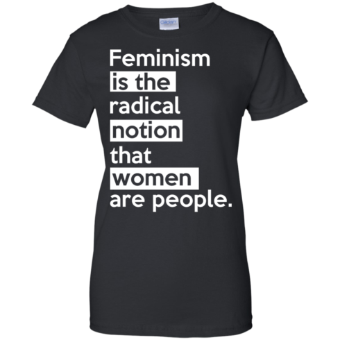 image 346 490x490px Feminism is the radical notion that women people T Shirts