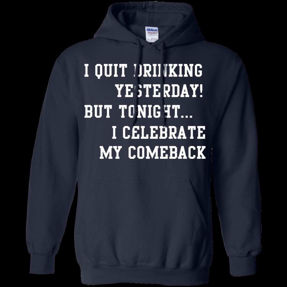image 35px I Quit Drinking Yesterday But Tonight I Celebrate My Comeback T Shirt