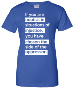 image 371 247x296px If you are neutral in situations of injustice t shirts, hoodies, tank top