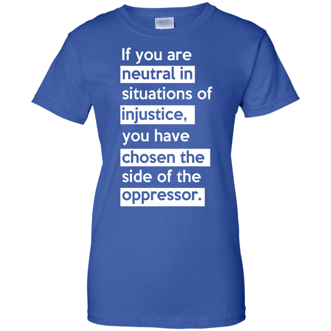image 371px If you are neutral in situations of injustice t shirts, hoodies, tank top