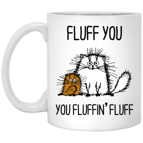 image 372 490x490px Fluff You, You Fluffing Fluff Coffee Mug