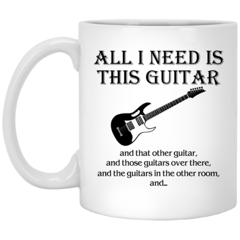 image 375 490x490px All I Need Is This Guitar and That Other Guitar Coffee Mug