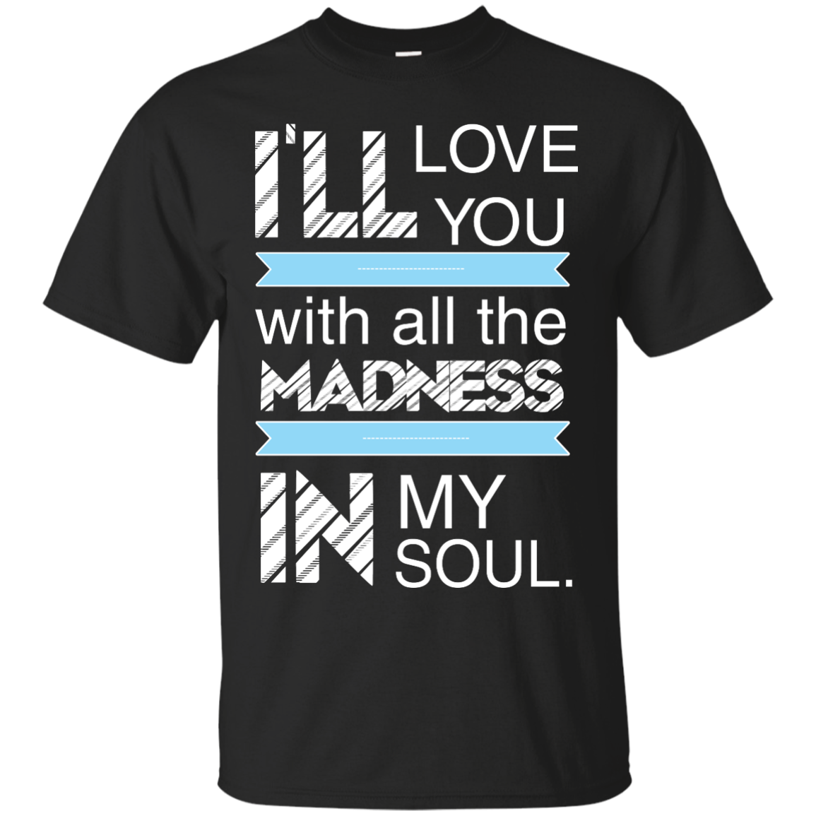 image 433px I'll Love You With All The Madness In My Soul T Shirts, Hoodies