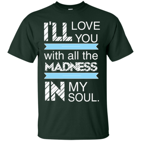 image 434 490x490px I'll Love You With All The Madness In My Soul T Shirts, Hoodies