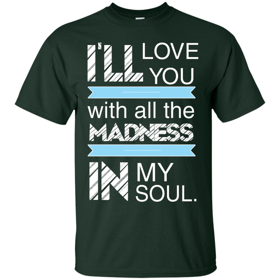 image 434px I'll Love You With All The Madness In My Soul T Shirts, Hoodies