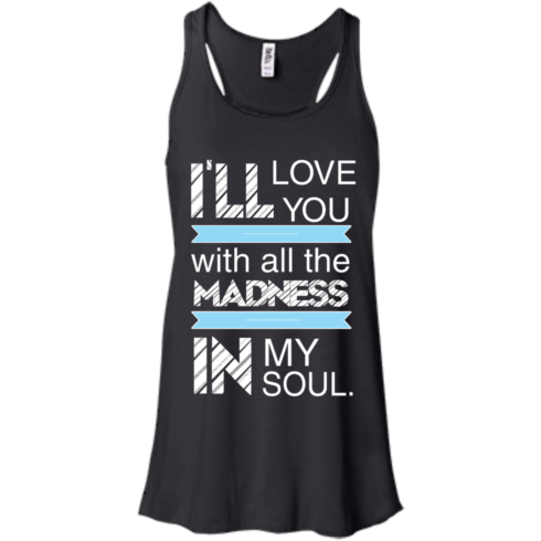 image 436 490x490px I'll Love You With All The Madness In My Soul T Shirts, Hoodies