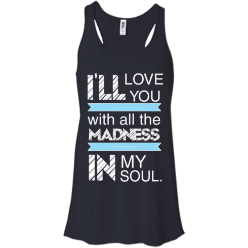 image 437 490x490px I'll Love You With All The Madness In My Soul T Shirts, Hoodies