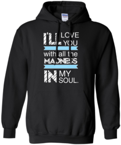 image 438 247x296px I'll Love You With All The Madness In My Soul T Shirts, Hoodies