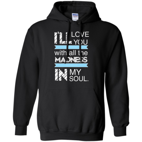image 438 490x490px I'll Love You With All The Madness In My Soul T Shirts, Hoodies