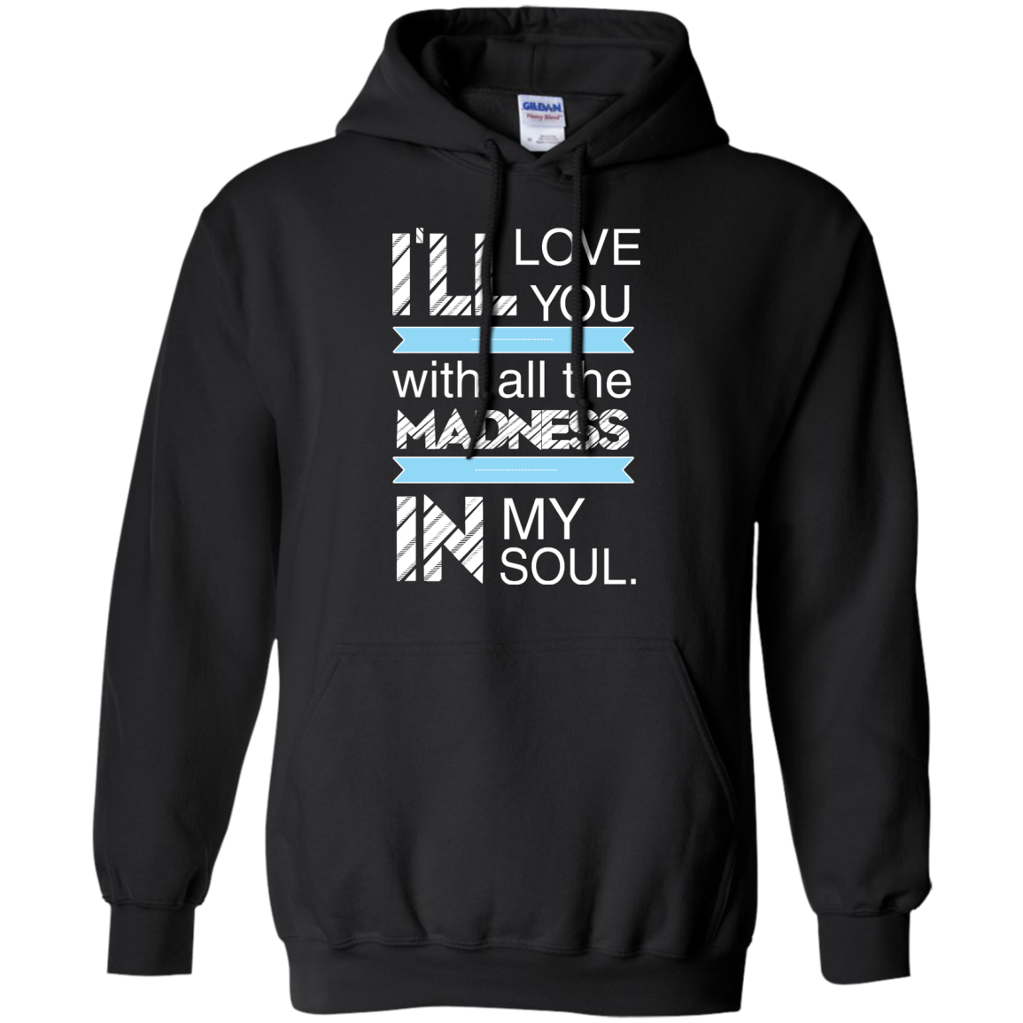 image 438px I'll Love You With All The Madness In My Soul T Shirts, Hoodies