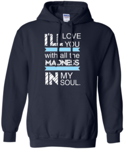 image 439 247x296px I'll Love You With All The Madness In My Soul T Shirts, Hoodies