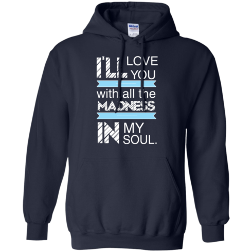 image 439 490x490px I'll Love You With All The Madness In My Soul T Shirts, Hoodies