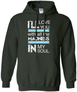 image 440 247x296px I'll Love You With All The Madness In My Soul T Shirts, Hoodies