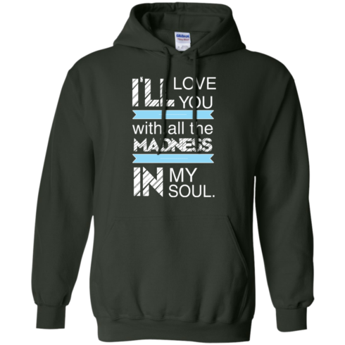 image 440 490x490px I'll Love You With All The Madness In My Soul T Shirts, Hoodies
