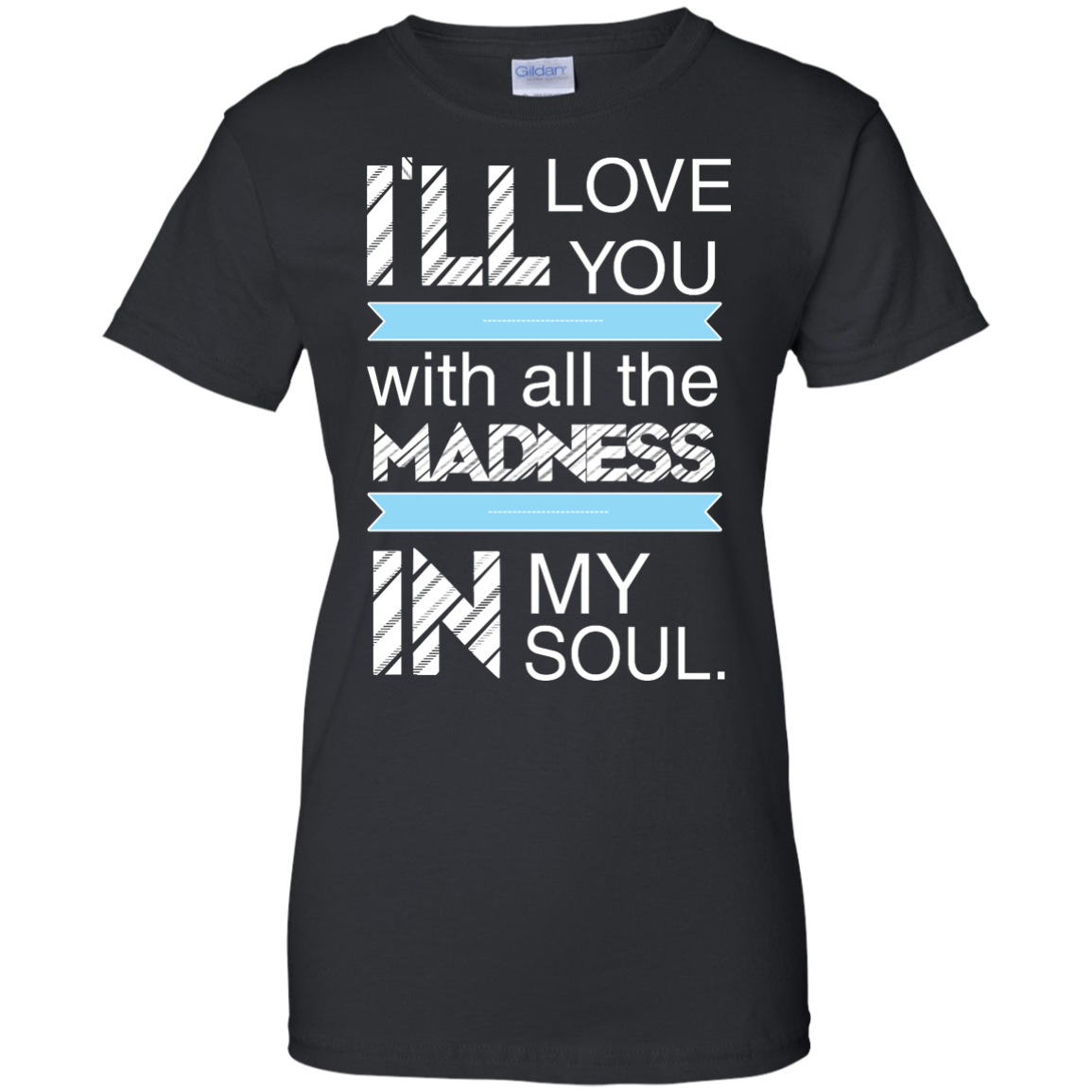 image 441px I'll Love You With All The Madness In My Soul T Shirts, Hoodies
