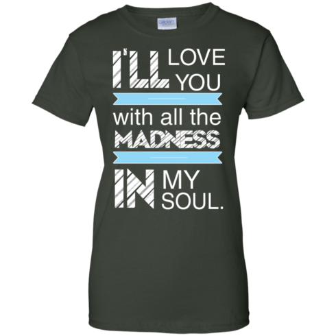 image 442 490x490px I'll Love You With All The Madness In My Soul T Shirts, Hoodies