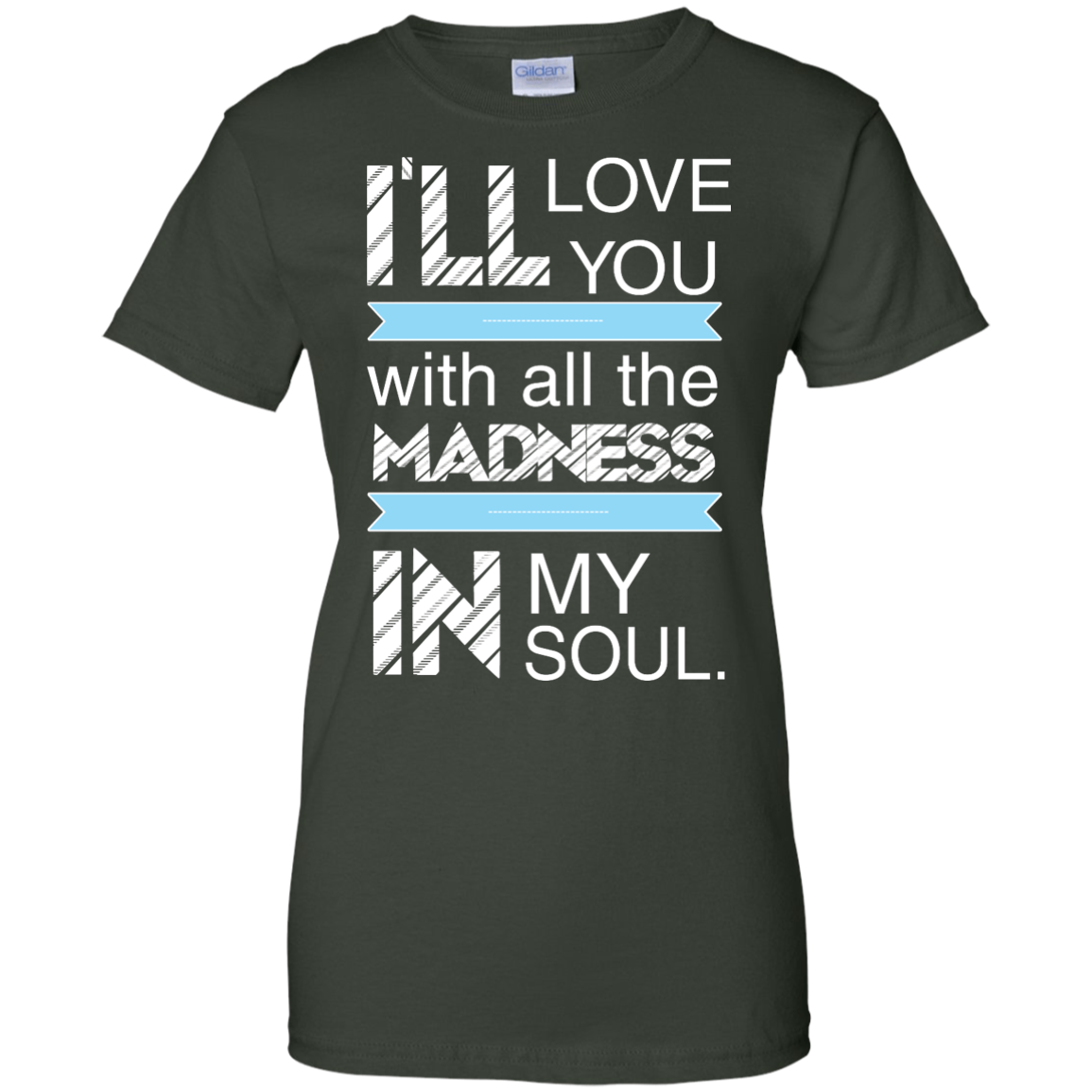 image 442px I'll Love You With All The Madness In My Soul T Shirts, Hoodies