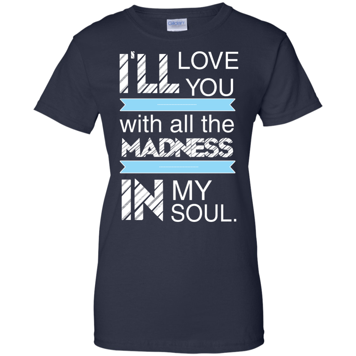 image 443px I'll Love You With All The Madness In My Soul T Shirts, Hoodies