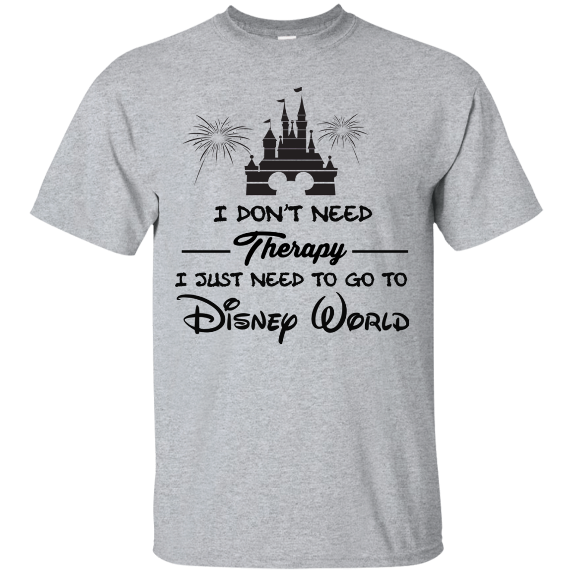 image 514px I Don't Need Therapy I Just Need To Go To Disney World T Shirts