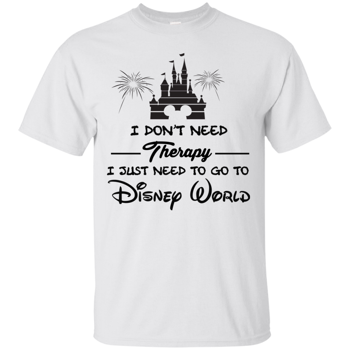 image 515px I Don't Need Therapy I Just Need To Go To Disney World T Shirts