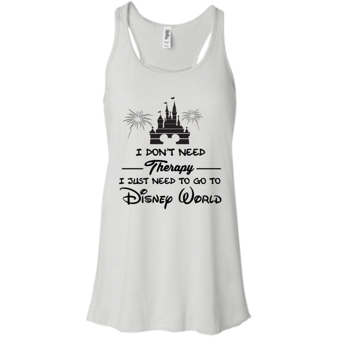 image 516px I Don't Need Therapy I Just Need To Go To Disney World T Shirts