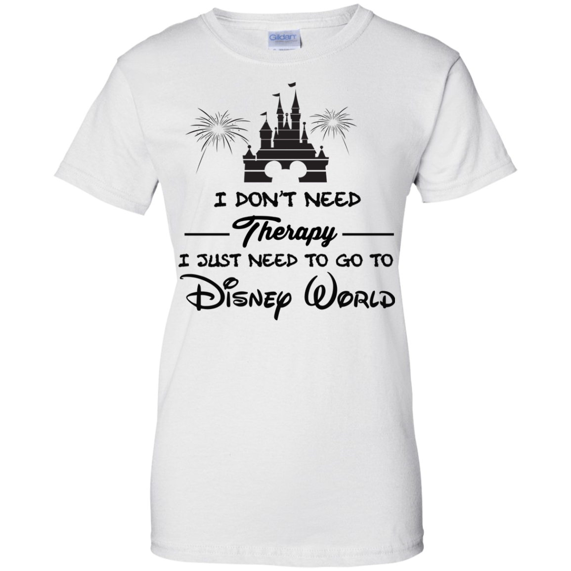 image 523px I Don't Need Therapy I Just Need To Go To Disney World T Shirts