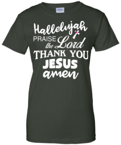 image 536 247x296px Hallelujah Praise The Lord Thank You Jesus Amen T Shirts, Hoodies
