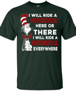 image 571 247x296px I Will Ride A Motorcycle Here Or There Or Everywhere T Shirts, Hoodies