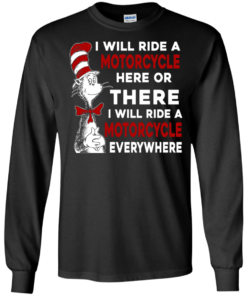 image 573 247x296px I Will Ride A Motorcycle Here Or There Or Everywhere T Shirts, Hoodies