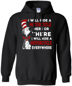 image 576 247x296px I Will Ride A Motorcycle Here Or There Or Everywhere T Shirts, Hoodies