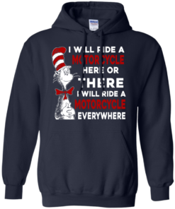 image 577 247x296px I Will Ride A Motorcycle Here Or There Or Everywhere T Shirts, Hoodies