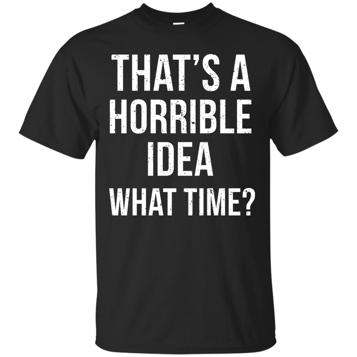 image 581px That's A Horrible Idea What Times T Shirts, Hoodies