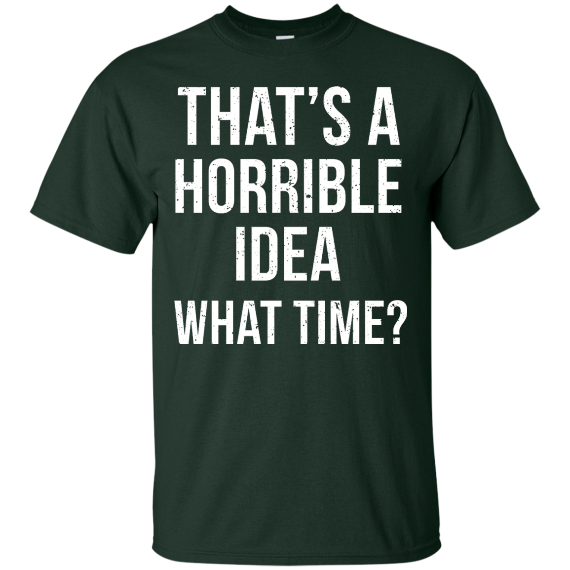 image 582px That's A Horrible Idea What Times T Shirts, Hoodies