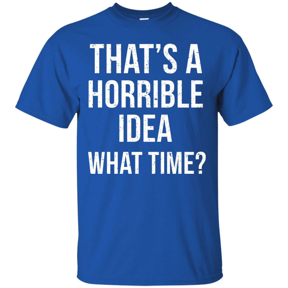 image 583px That's A Horrible Idea What Times T Shirts, Hoodies