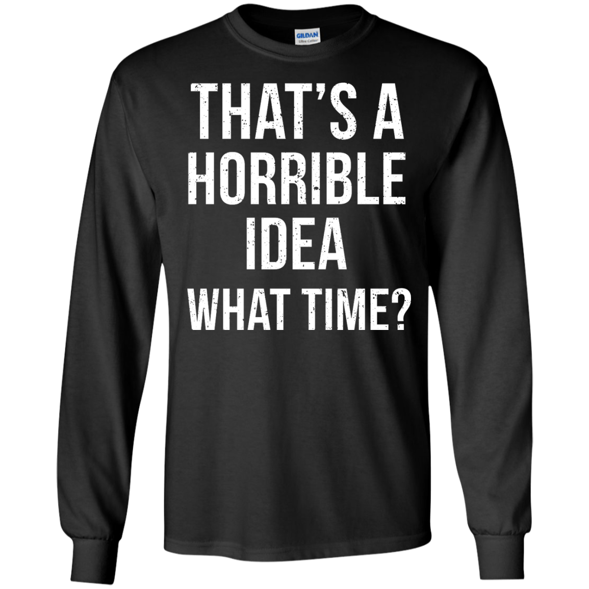 image 584px That's A Horrible Idea What Times T Shirts, Hoodies