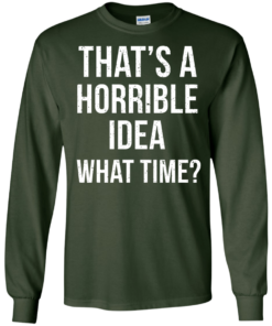 image 585 247x296px That's A Horrible Idea What Times T Shirts, Hoodies