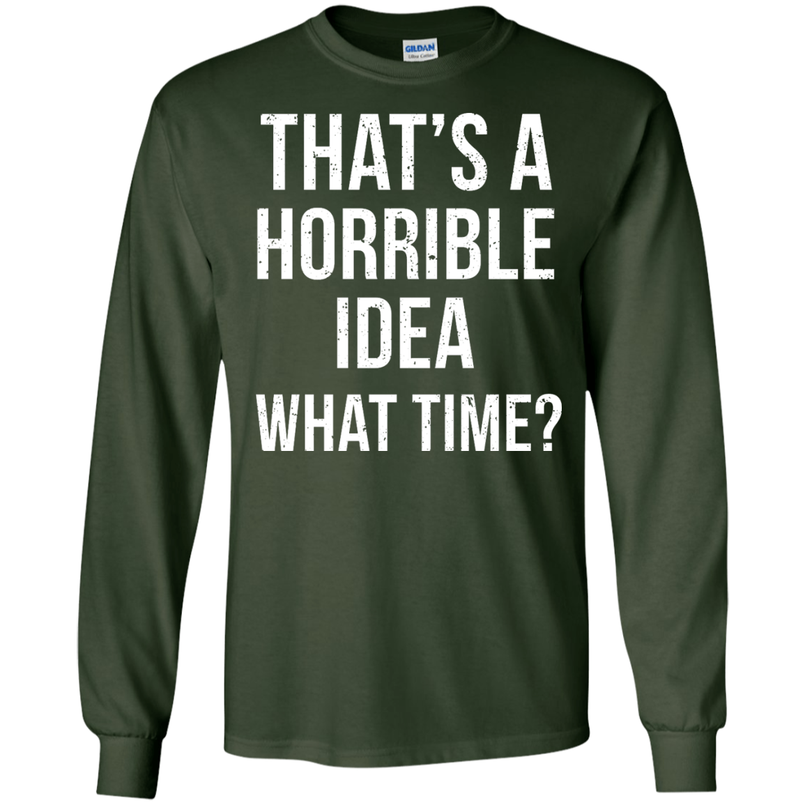 image 585px That's A Horrible Idea What Times T Shirts, Hoodies