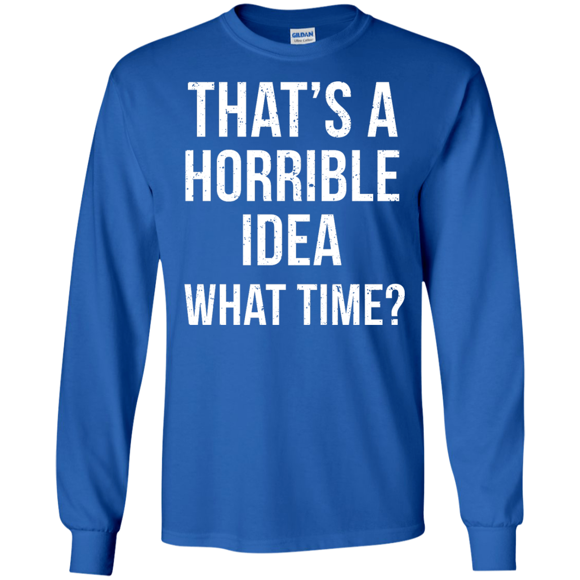 image 586px That's A Horrible Idea What Times T Shirts, Hoodies