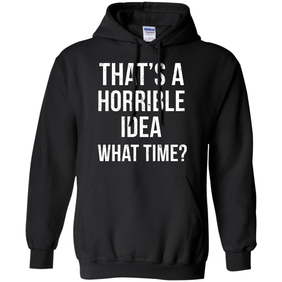 image 587px That's A Horrible Idea What Times T Shirts, Hoodies