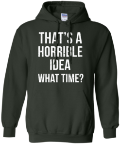 image 588 247x296px That's A Horrible Idea What Times T Shirts, Hoodies
