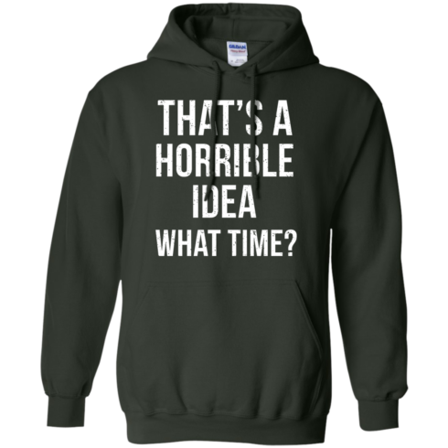 image 588 490x490px That's A Horrible Idea What Times T Shirts, Hoodies
